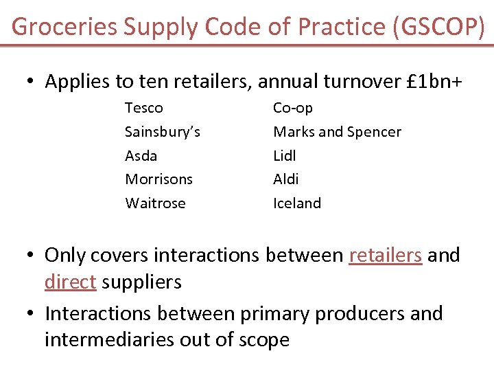 Groceries Supply Code of Practice (GSCOP) • Applies to ten retailers, annual turnover £
