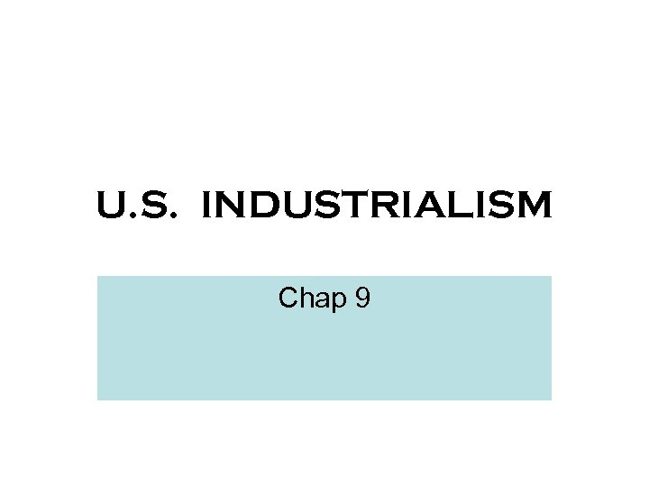 U. S. INDUSTRIALISM Chap 9