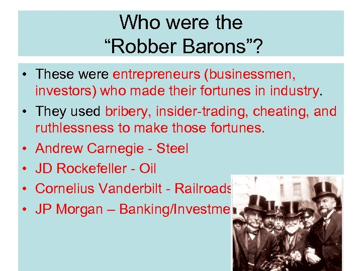 """Who were the """"Robber Barons""""? • These were entrepreneurs (businessmen, investors) who made their"""