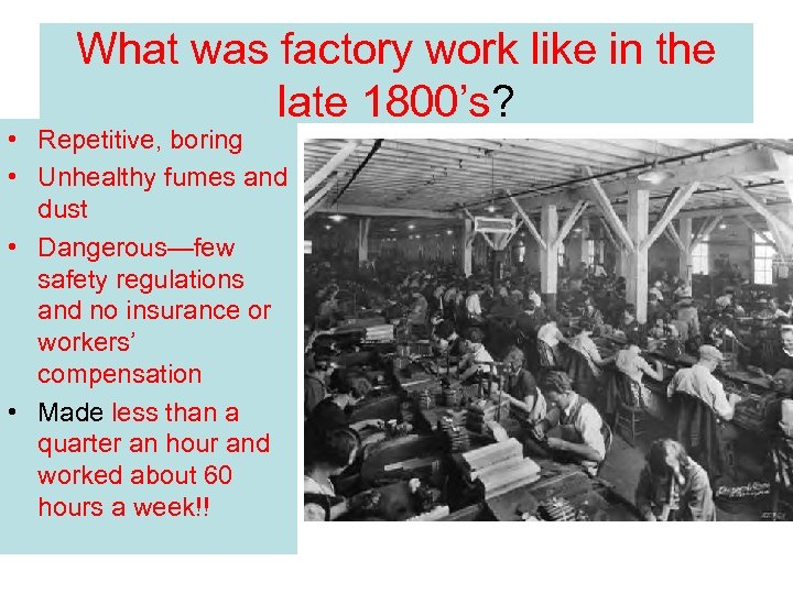 What was factory work like in the late 1800's? • Repetitive, boring • Unhealthy