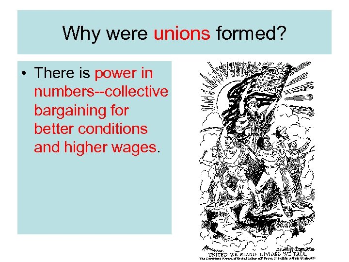 Why were unions formed? • There is power in numbers--collective bargaining for better conditions
