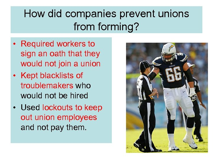 How did companies prevent unions from forming? • Required workers to sign an oath