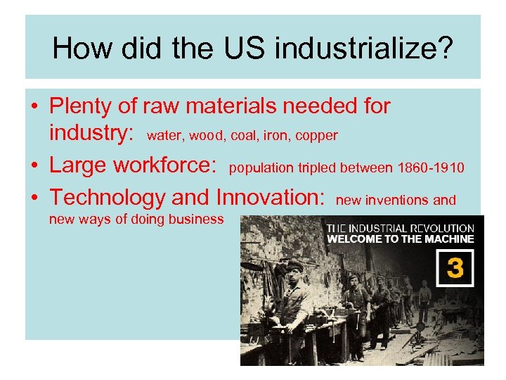 How did the US industrialize? • Plenty of raw materials needed for industry: water,