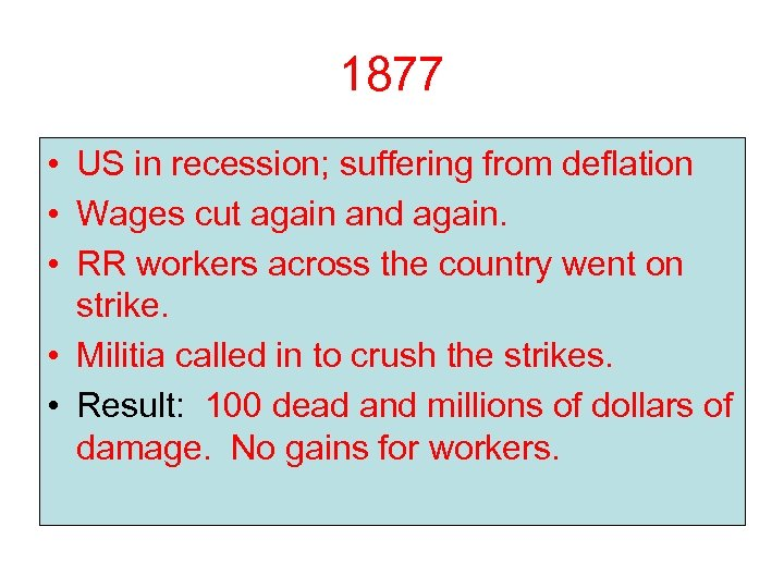 1877 • US in recession; suffering from deflation • Wages cut again and again.