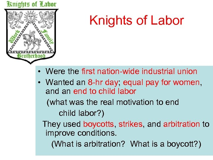 Knights of Labor • Were the first nation-wide industrial union • Wanted an 8