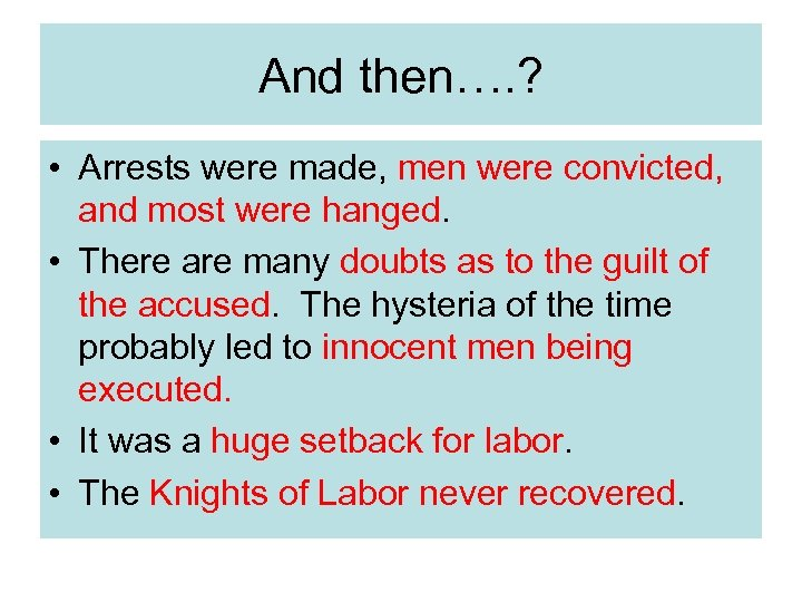 And then…. ? • Arrests were made, men were convicted, and most were hanged.