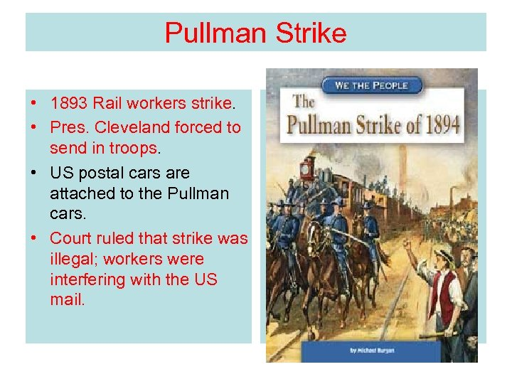 Pullman Strike • 1893 Rail workers strike. • Pres. Cleveland forced to send in