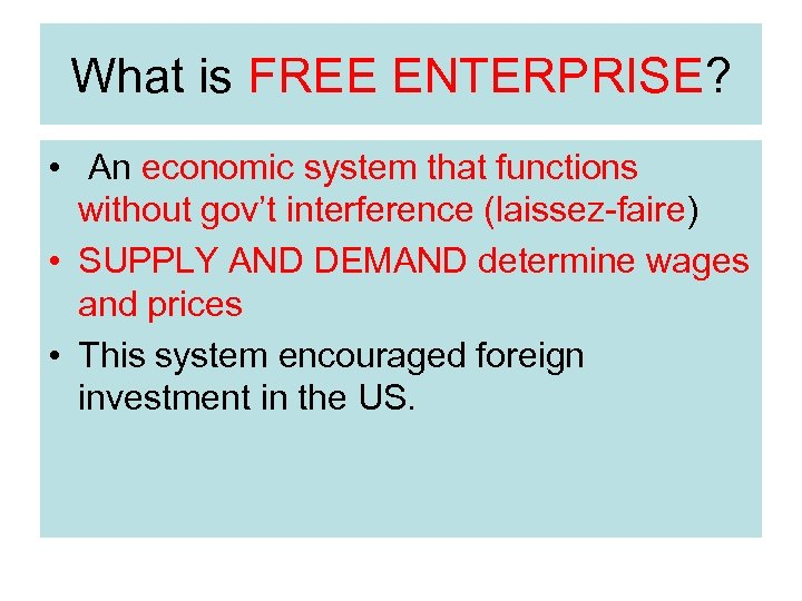 What is FREE ENTERPRISE? • An economic system that functions without gov't interference (laissez-faire)