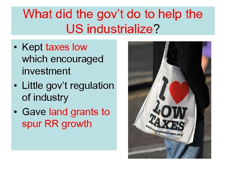 What did the gov't do to help the US industrialize? • Kept taxes low