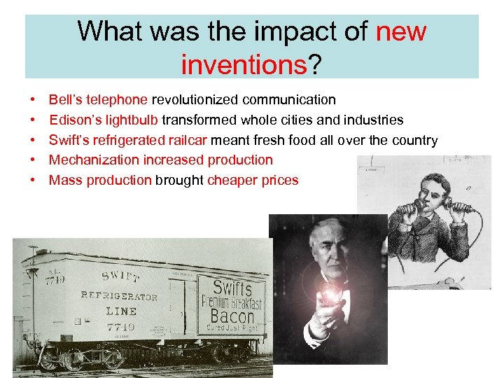 What was the impact of new inventions? • • • Bell's telephone revolutionized communication