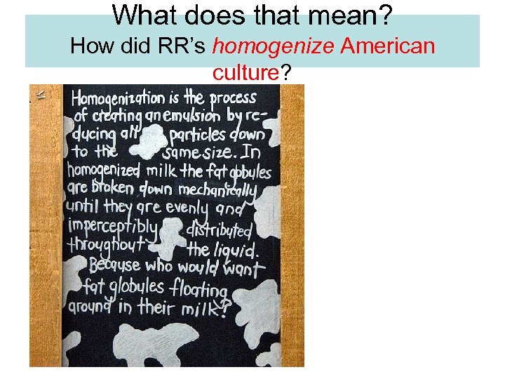 What does that mean? How did RR's homogenize American culture?