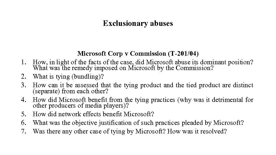Exclusionary abuses 1. 2. 3. 4. 5. 6. 7. Microsoft Corp v Commission (T-201/04)