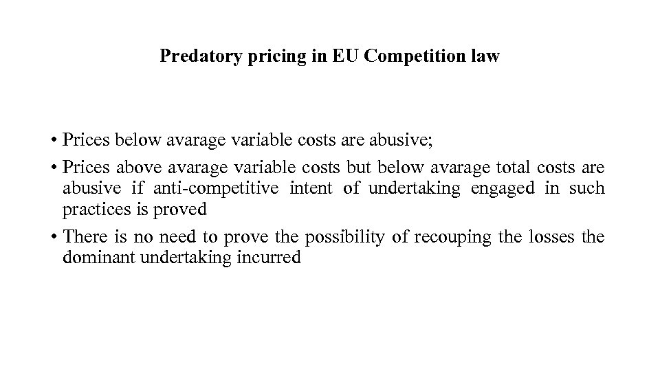 Predatory pricing in EU Competition law • Prices below avarage variable costs are abusive;