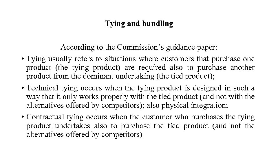Tying and bundling According to the Commission's guidance paper: • Tying usually refers to