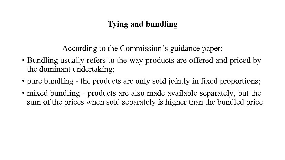 Tying and bundling According to the Commission's guidance paper: • Bundling usually refers to