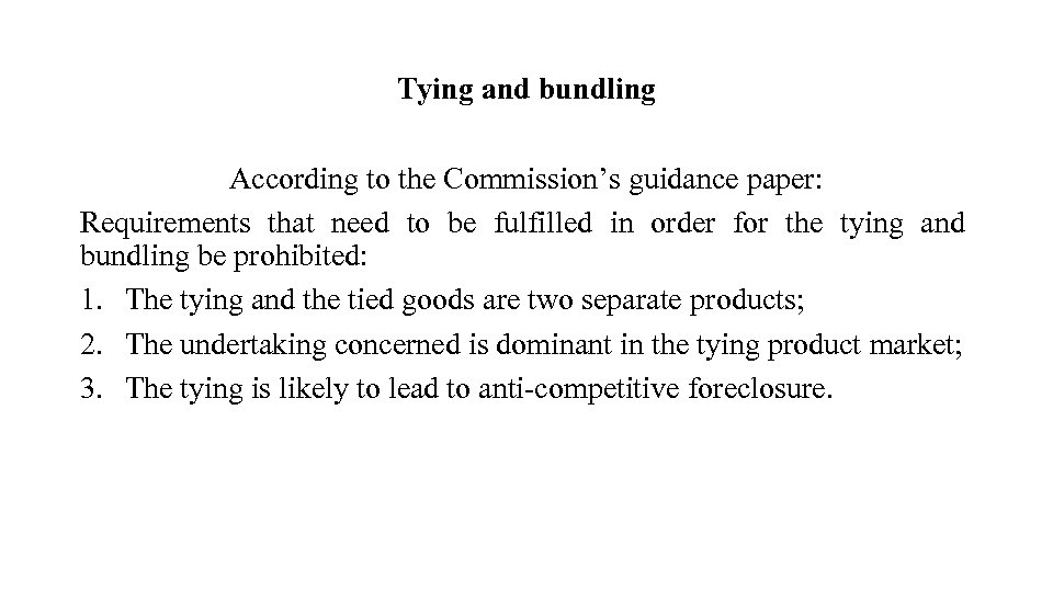 Tying and bundling According to the Commission's guidance paper: Requirements that need to be