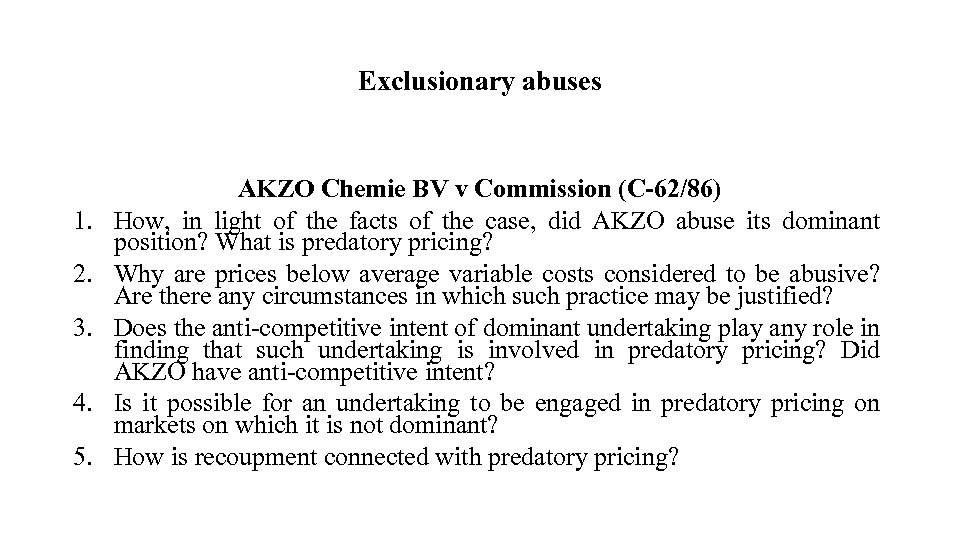 Exclusionary abuses 1. 2. 3. 4. 5. AKZO Chemie BV v Commission (C-62/86) How,