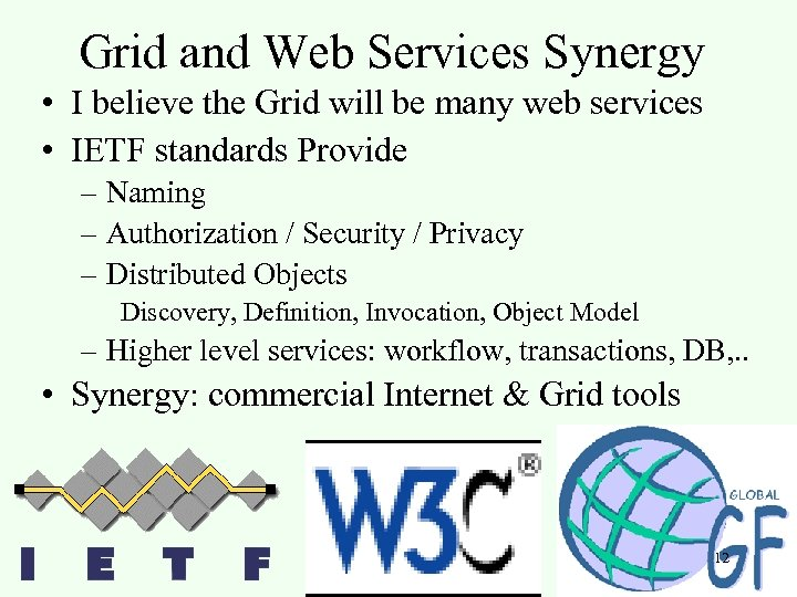 Grid and Web Services Synergy • I believe the Grid will be many web