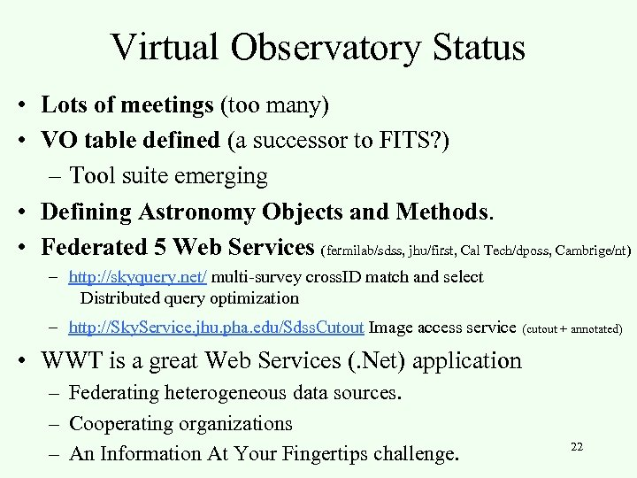 Virtual Observatory Status • Lots of meetings (too many) • VO table defined (a
