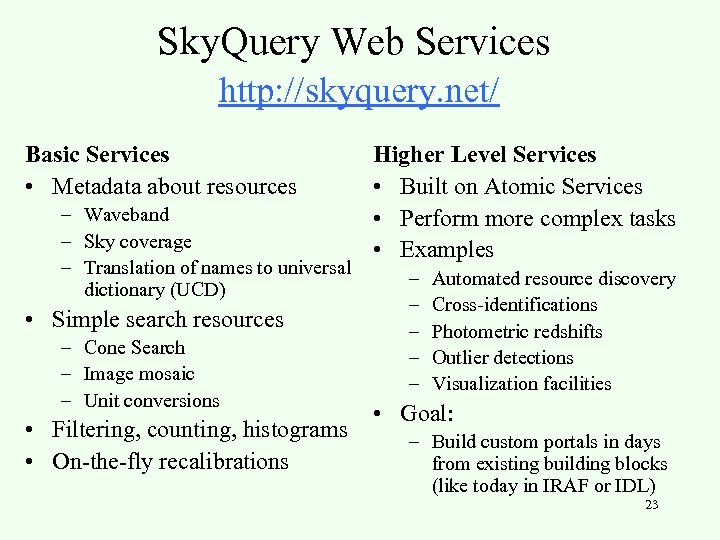 Sky. Query Web Services http: //skyquery. net/ Basic Services • Metadata about resources –