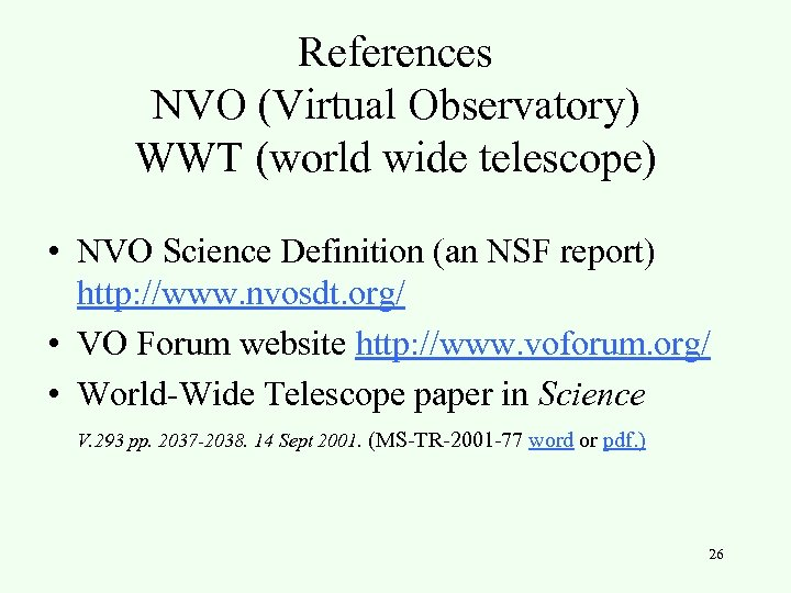 References NVO (Virtual Observatory) WWT (world wide telescope) • NVO Science Definition (an NSF