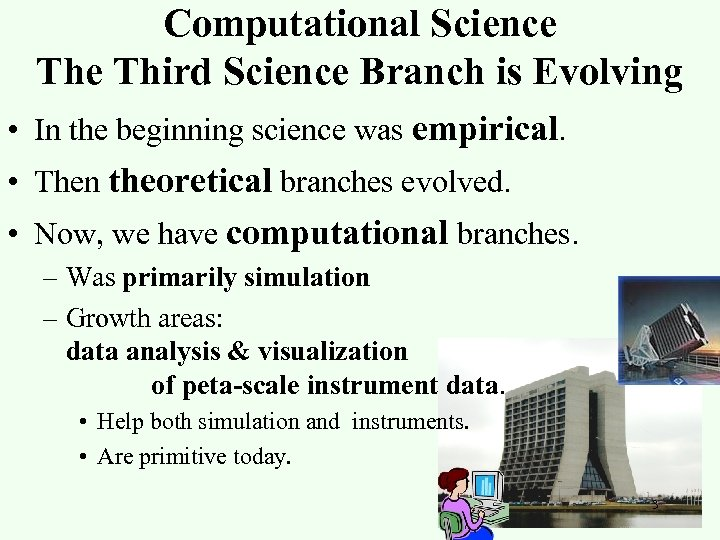 Computational Science Third Science Branch is Evolving • In the beginning science was empirical.