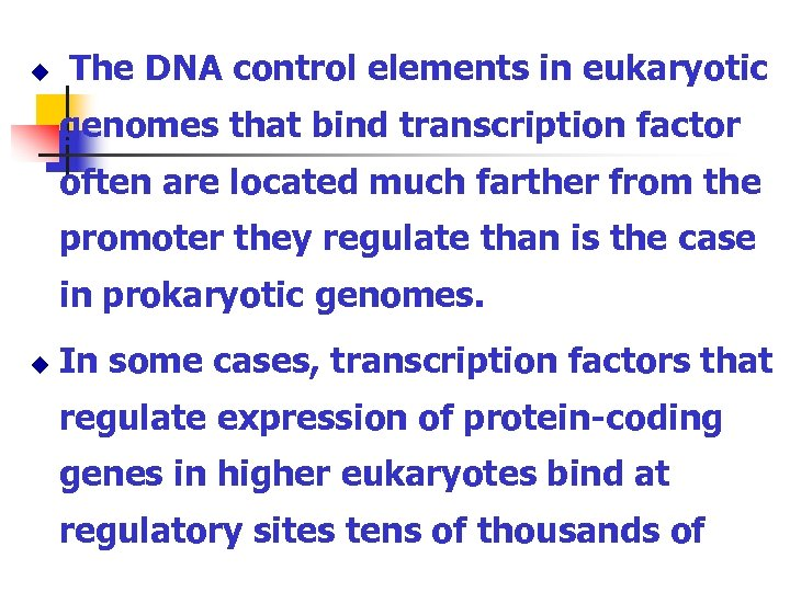 u The DNA control elements in eukaryotic genomes that bind transcription factor often are