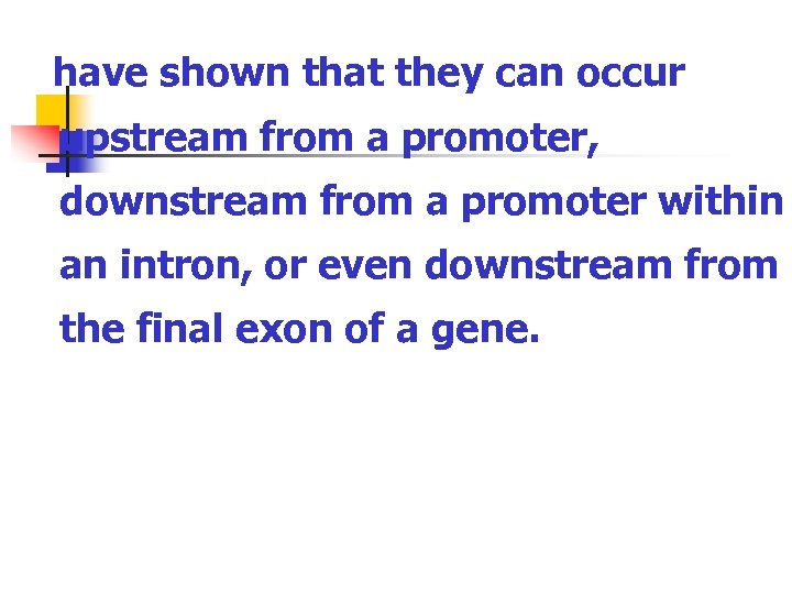 have shown that they can occur upstream from a promoter, downstream from a promoter