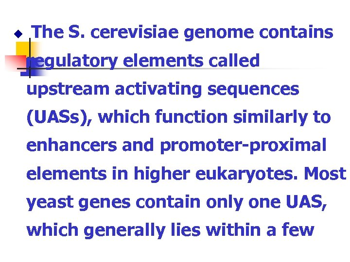 u The S. cerevisiae genome contains regulatory elements called upstream activating sequences (UASs), which