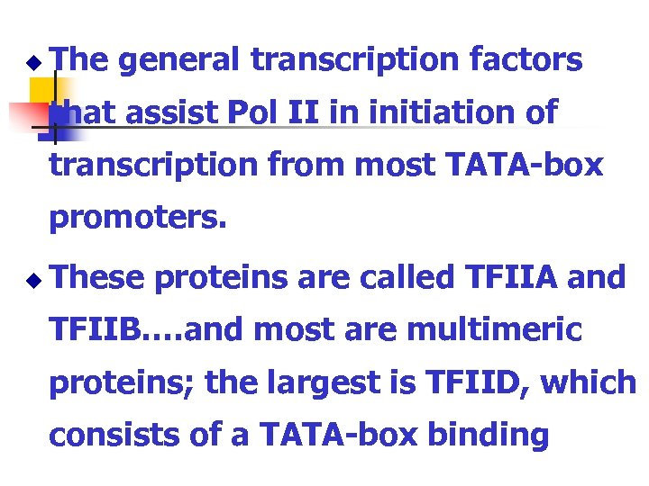 u The general transcription factors that assist Pol II in initiation of transcription from