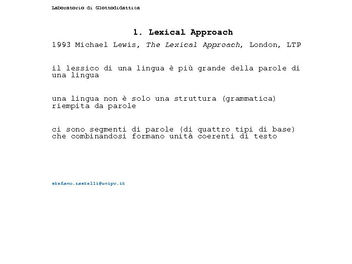 Laboratorio di Glottodidattica 1. Lexical Approach 1993 Michael Lewis, The Lexical Approach, London, LTP