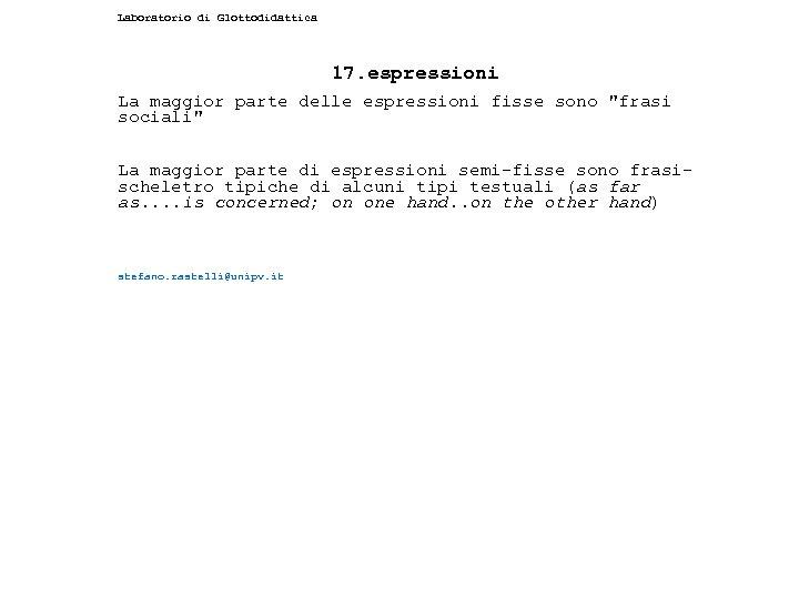 Laboratorio di Glottodidattica 17. espressioni La maggior parte delle espressioni fisse sono