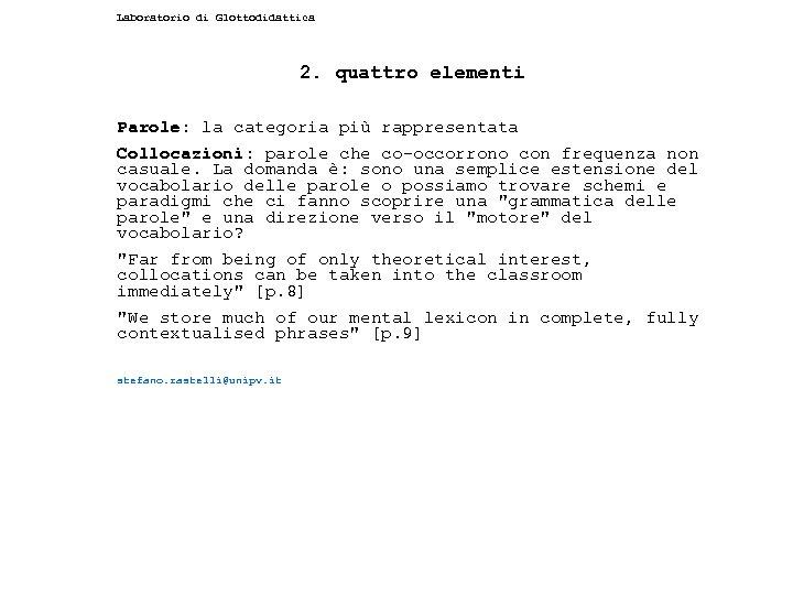 Laboratorio di Glottodidattica 2. quattro elementi Parole: la categoria più rappresentata Collocazioni: parole che
