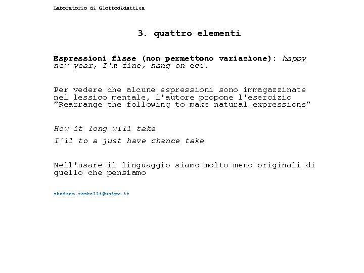 Laboratorio di Glottodidattica 3. quattro elementi Espressioni fisse (non permettono variazione): happy new year,