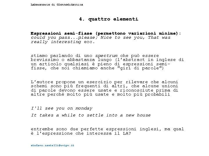 Laboratorio di Glottodidattica 4. quattro elementi Espressioni semi-fisse (permettono variazioni minime): could you pass.