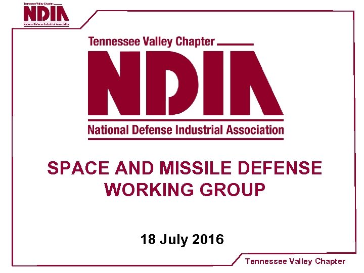 SPACE AND MISSILE DEFENSE WORKING GROUP 18 July 2016 Tennessee Valley Chapter