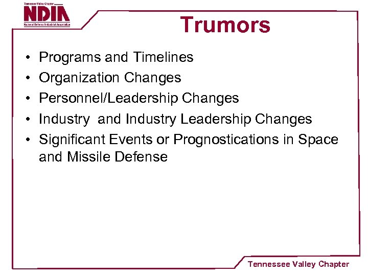 Trumors • • • Programs and Timelines Organization Changes Personnel/Leadership Changes Industry and Industry