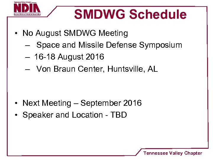 SMDWG Schedule • No August SMDWG Meeting – Space and Missile Defense Symposium –