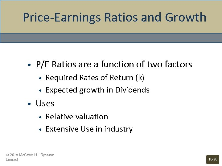 Price-Earnings Ratios and Growth • P/E Ratios are a function of two factors •