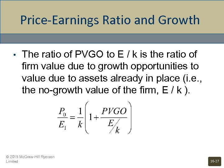 Price-Earnings Ratio and Growth • The ratio of PVGO to E / k is