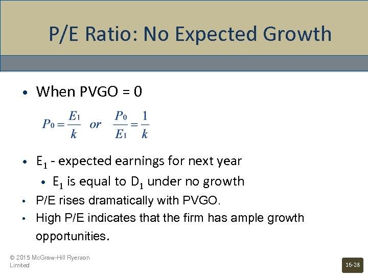 P/E Ratio: No Expected Growth • When PVGO = 0 • E 1 -