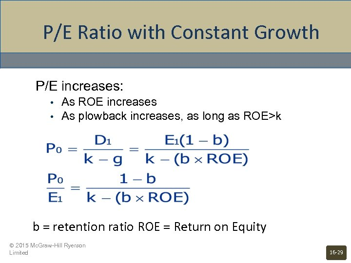 P/E Ratio with Constant Growth P/E increases: • • As ROE increases As plowback