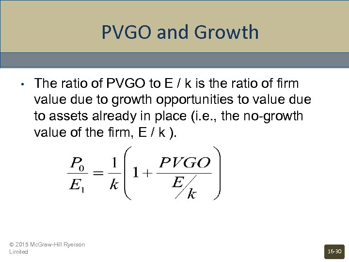 PVGO and Growth • The ratio of PVGO to E / k is the