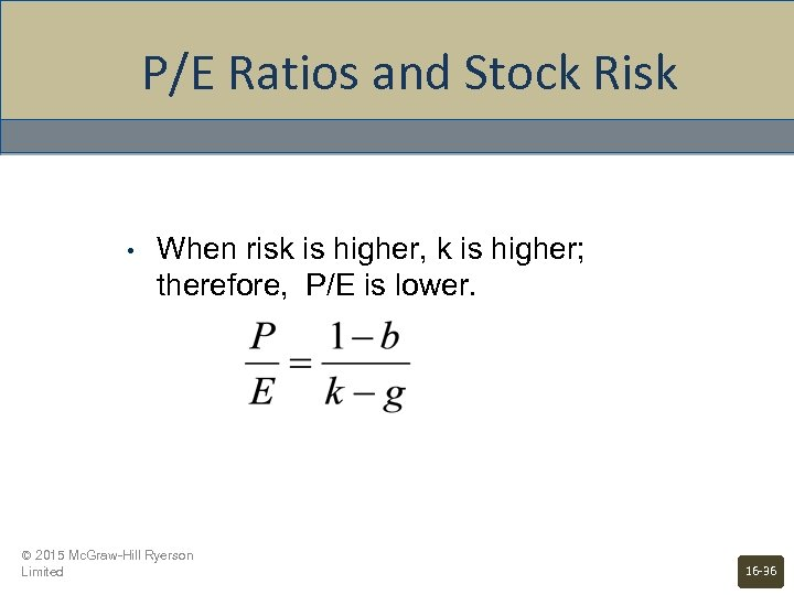 P/E Ratios and Stock Risk • When risk is higher, k is higher; therefore,