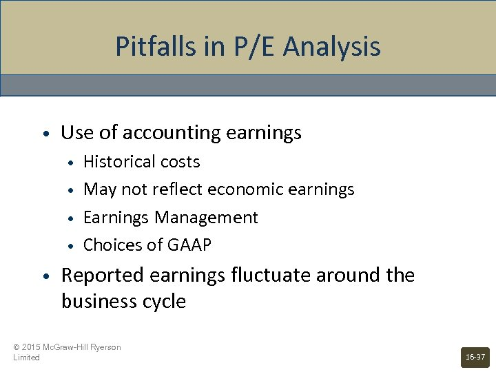 Pitfalls in P/E Analysis • Use of accounting earnings • • • Historical costs