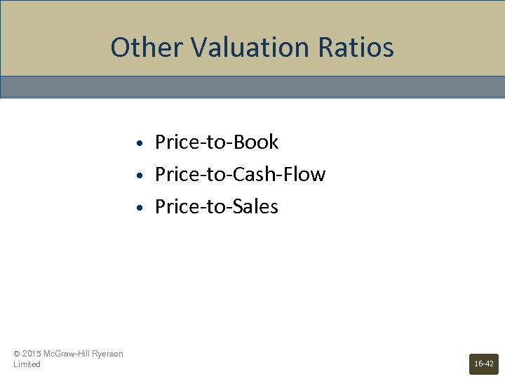 Other Valuation Ratios • • • © 2015 Mc. Graw-Hill Ryerson Limited Price-to-Book Price-to-Cash-Flow
