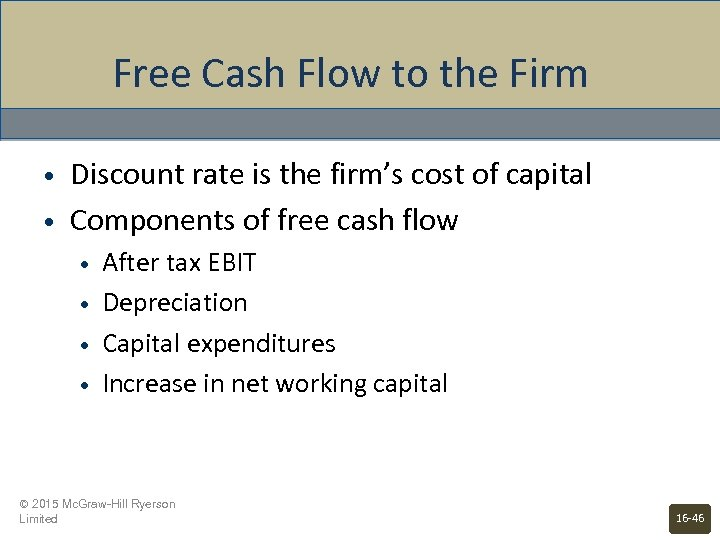 Free Cash Flow to the Firm • • Discount rate is the firm's cost