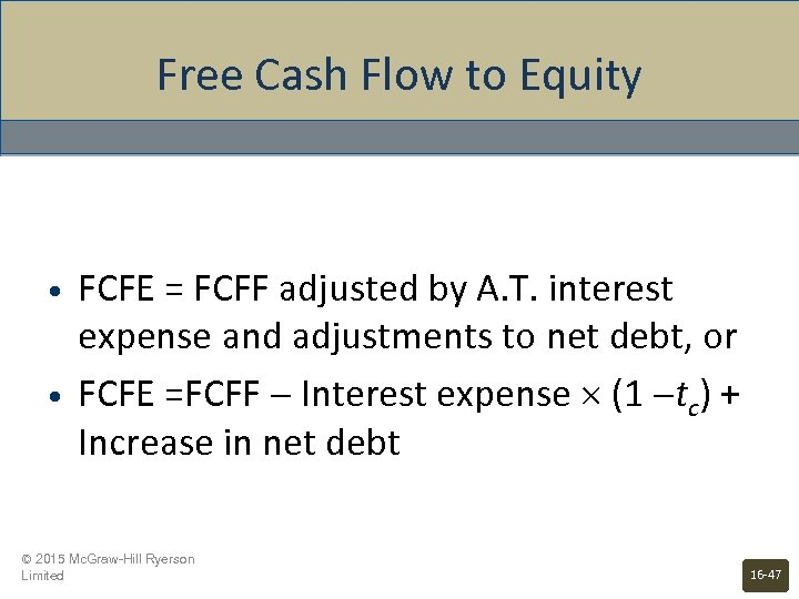 Free Cash Flow to Equity • • FCFE = FCFF adjusted by A. T.