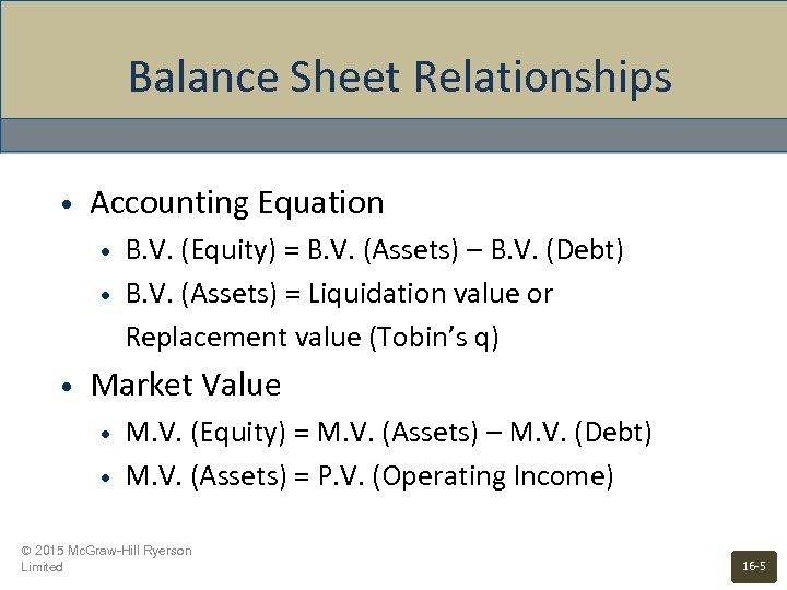 Balance Sheet Relationships • Accounting Equation • • • B. V. (Equity) = B.