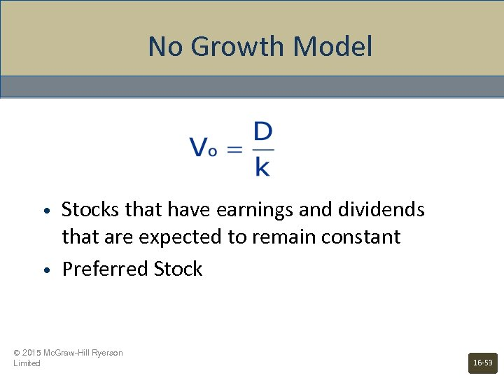 No Growth Model • • Stocks that have earnings and dividends that are expected